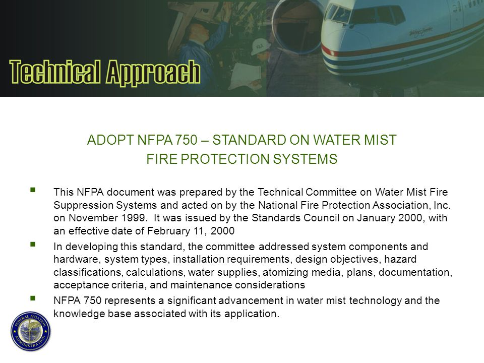 ADOPT NFPA 750 – STANDARD ON WATER MIST FIRE PROTECTION SYSTEMS  This NFPA document was prepared by the Technical Committee on Water Mist Fire Suppre