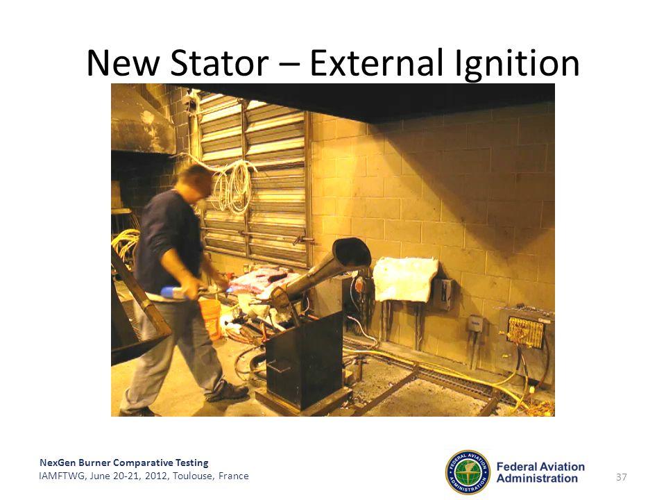 NexGen Burner Comparative Testing IAMFTWG, June 20-21, 2012, Toulouse, France New Stator – External Ignition 37