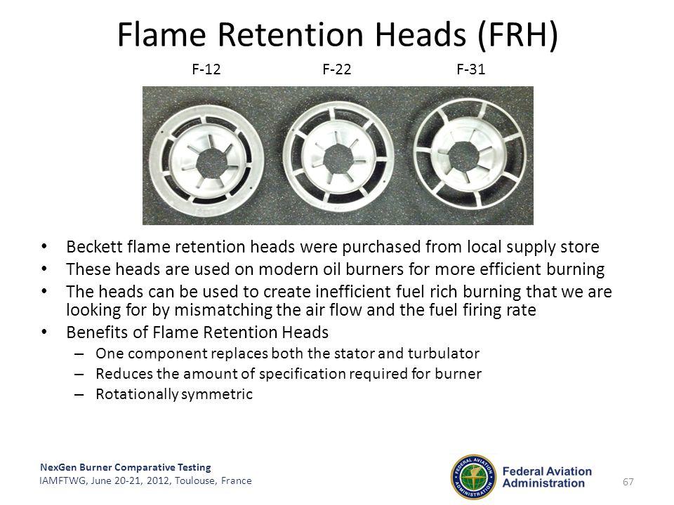 NexGen Burner Comparative Testing IAMFTWG, June 20-21, 2012, Toulouse, France 67 Flame Retention Heads (FRH) Beckett flame retention heads were purcha