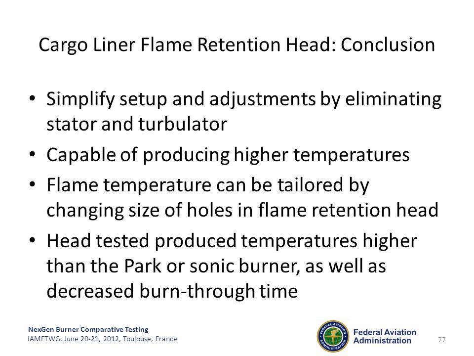 NexGen Burner Comparative Testing IAMFTWG, June 20-21, 2012, Toulouse, France 77 Cargo Liner Flame Retention Head: Conclusion Simplify setup and adjus
