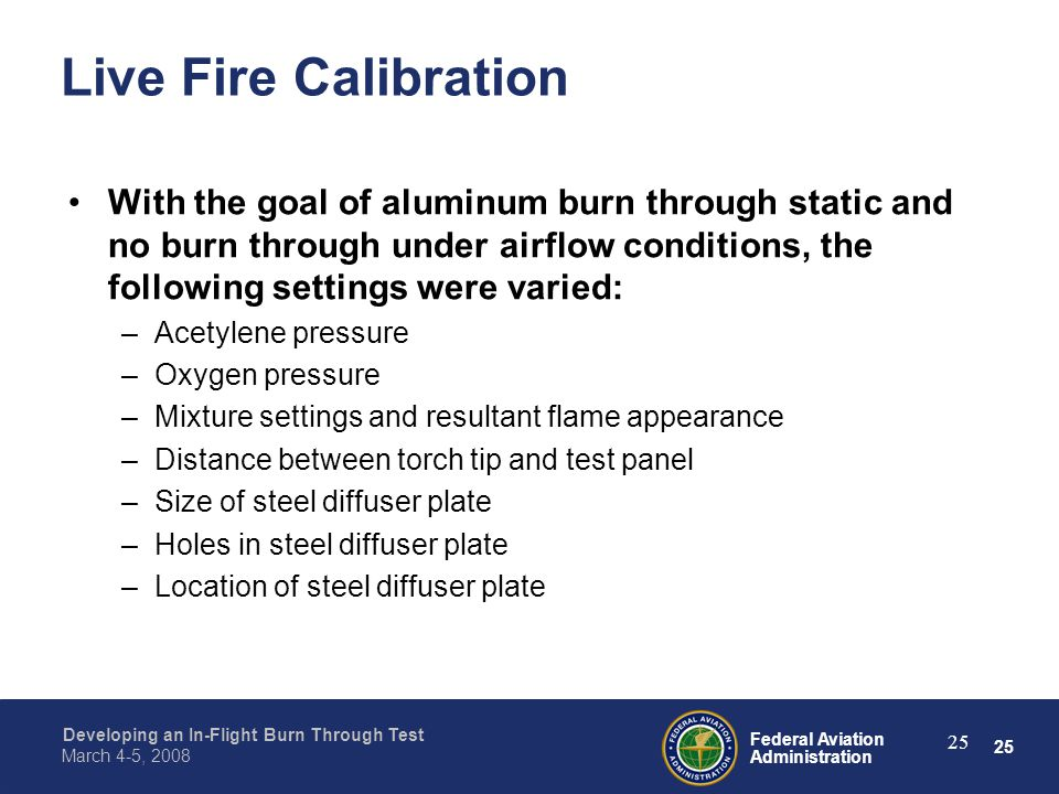 25 Federal Aviation Administration Developing an In-Flight Burn Through Test March 4-5, 2008 25 Live Fire Calibration With the goal of aluminum burn t