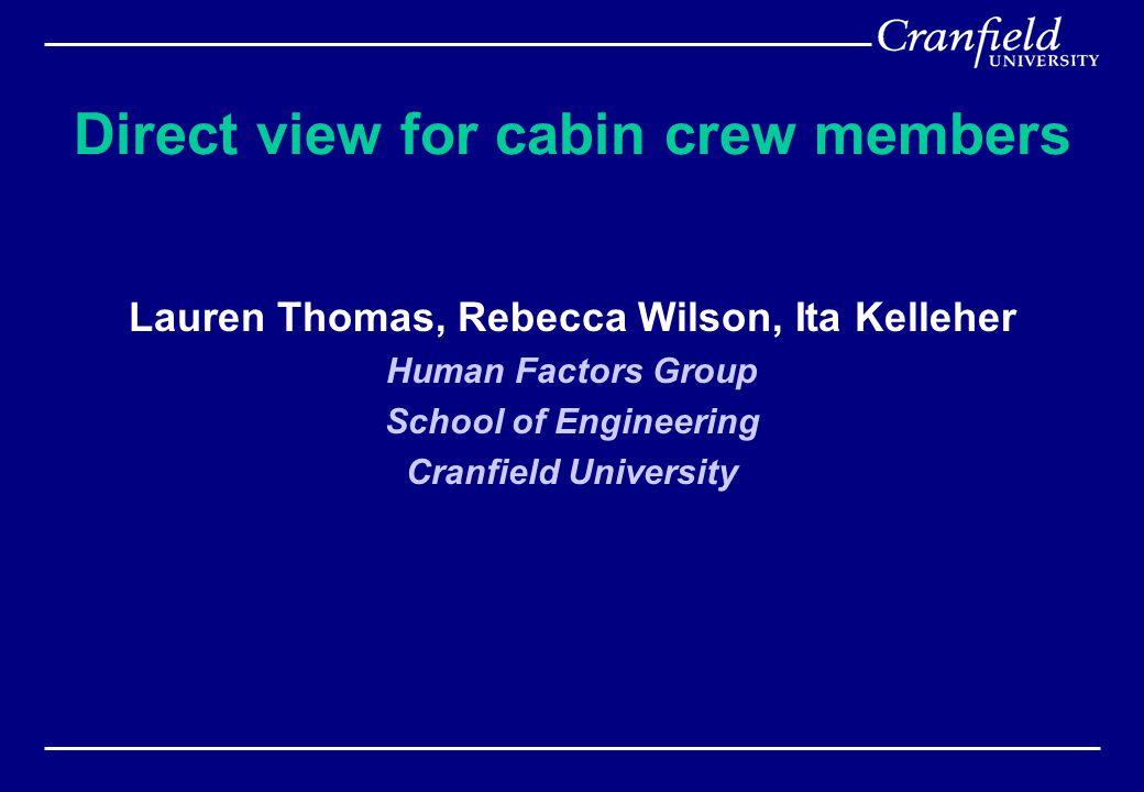 Direct view for cabin crew members Lauren Thomas, Rebecca Wilson, Ita Kelleher Human Factors Group School of Engineering Cranfield University