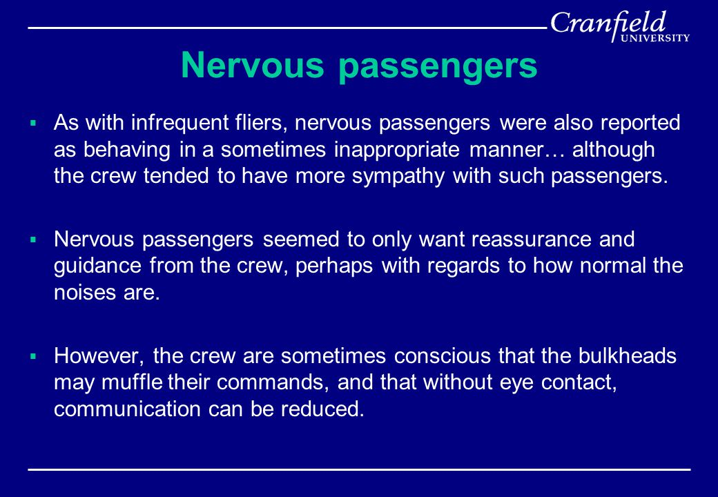 Nervous passengers  As with infrequent fliers, nervous passengers were also reported as behaving in a sometimes inappropriate manner… although the cr