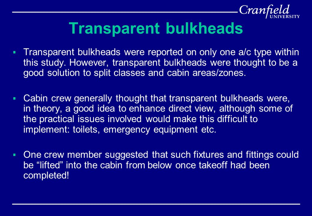 Transparent bulkheads  Transparent bulkheads were reported on only one a/c type within this study. However, transparent bulkheads were thought to be