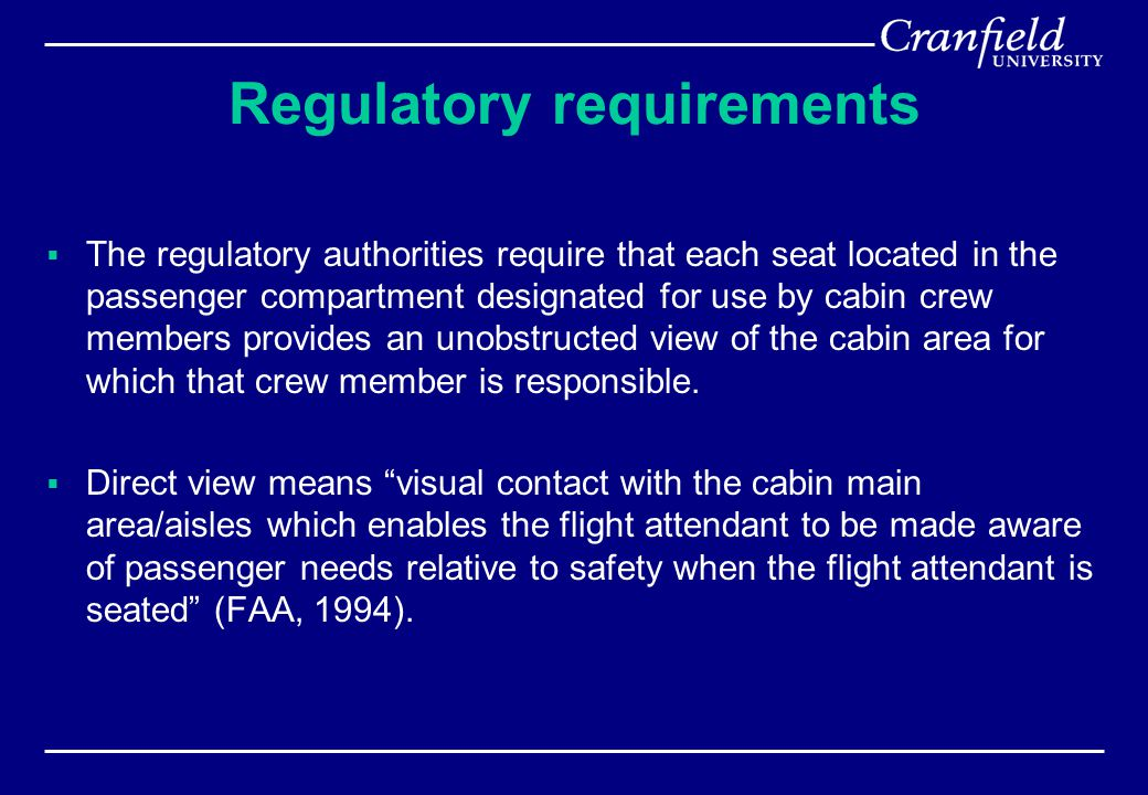 Regulatory requirements  The regulatory authorities require that each seat located in the passenger compartment designated for use by cabin crew memb
