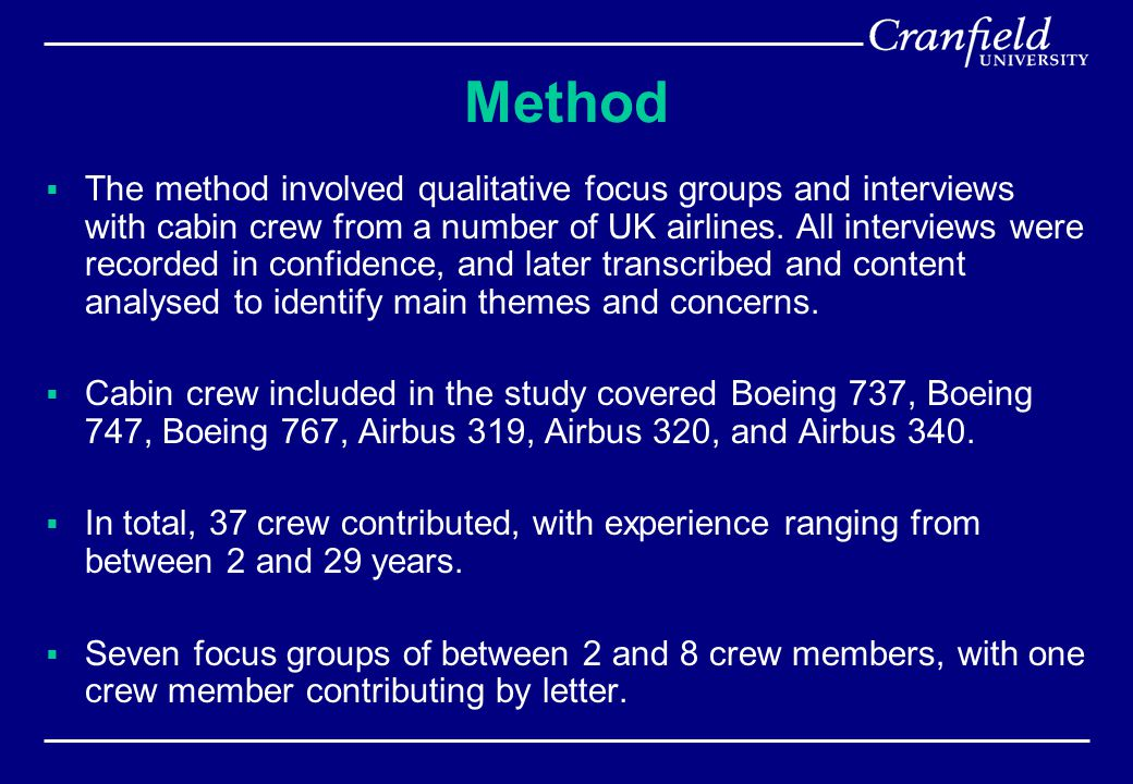Method  The method involved qualitative focus groups and interviews with cabin crew from a number of UK airlines. All interviews were recorded in con