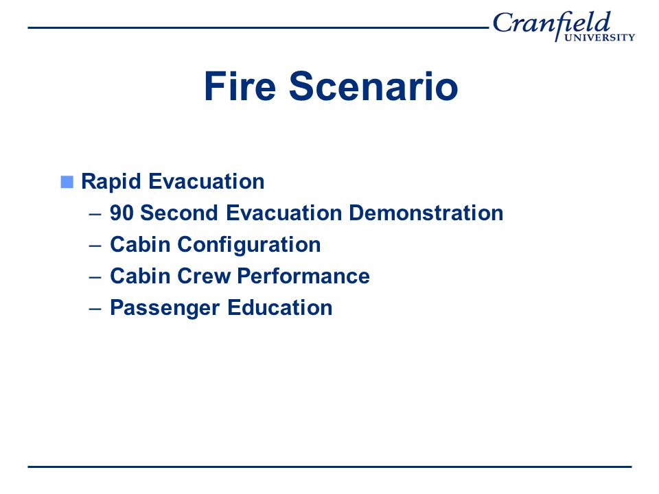 Fire Scenario  Rapid Evacuation –90 Second Evacuation Demonstration –Cabin Configuration –Cabin Crew Performance –Passenger Education