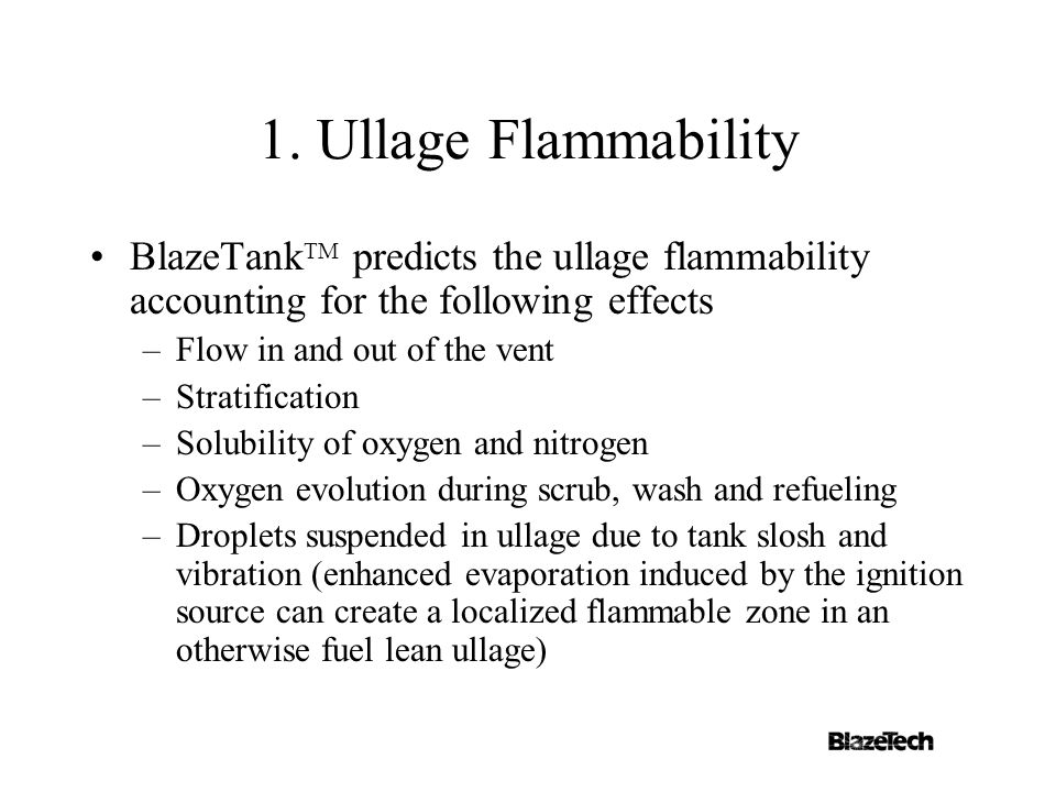 1. Ullage Flammability BlazeTank TM predicts the ullage flammability accounting for the following effects –Flow in and out of the vent –Stratification