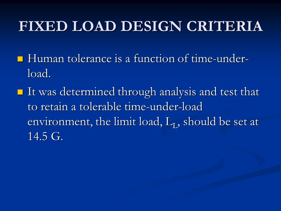 FIXED LOAD DESIGN CRITERIA Human tolerance is a function of time-under- load.