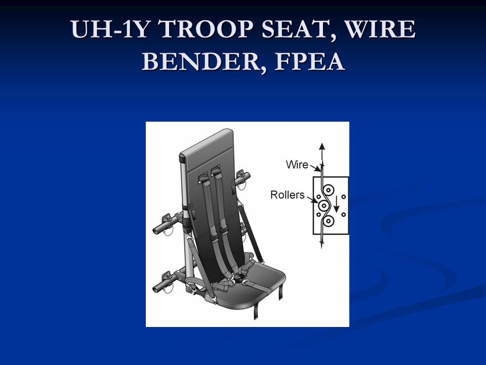 UH-1Y TROOP SEAT, WIRE BENDER, FPEA