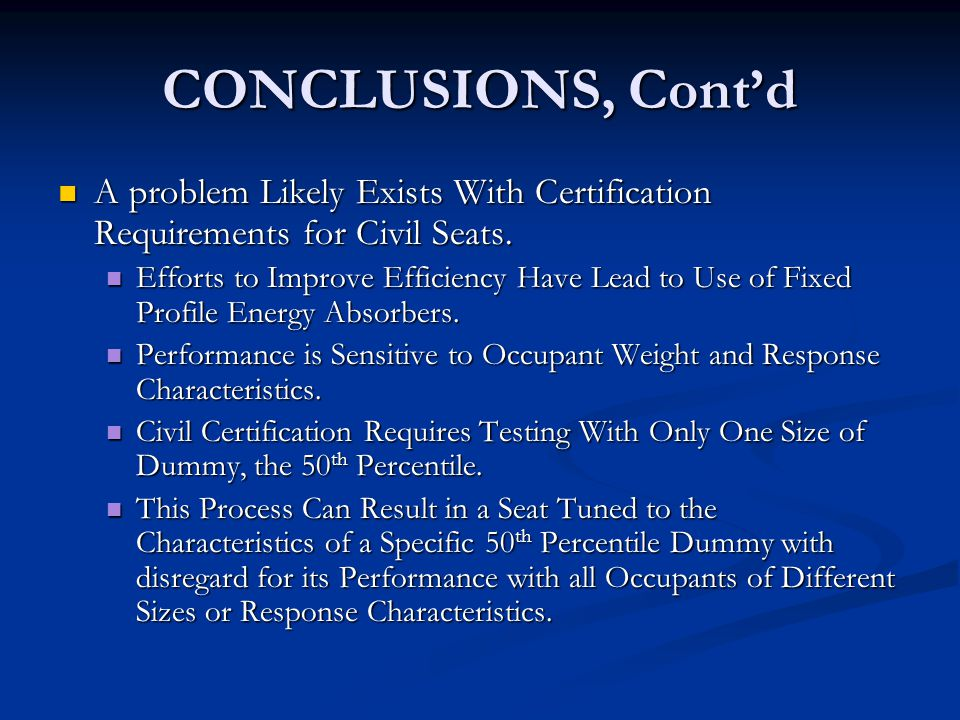 CONCLUSIONS, Cont'd A problem Likely Exists With Certification Requirements for Civil Seats.