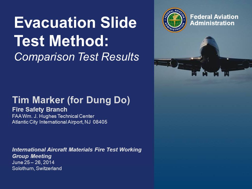 Federal Aviation Administration Evacuation Slide Test Method: Round Robin 3 Results 0 Evacuation Slide Test Method: Comparison Test Results Federal Aviation Administration Tim Marker (for Dung Do) Fire Safety Branch FAA Wm.