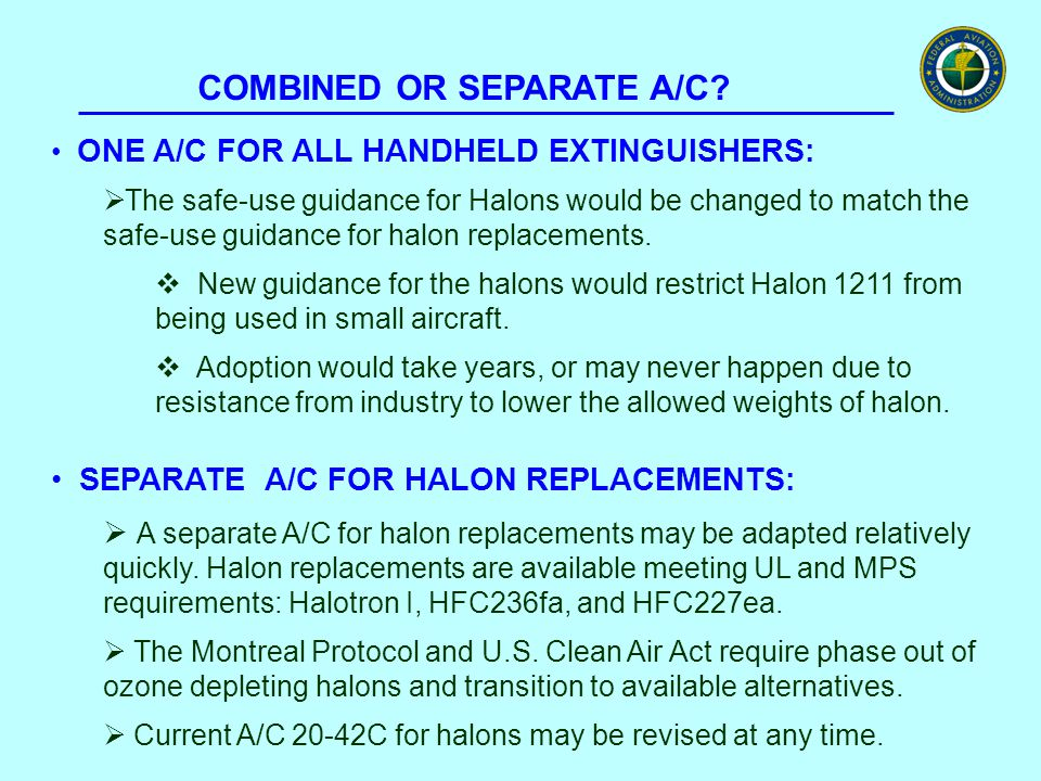 COMBINED OR SEPARATE A/C? ONE A/C FOR ALL HANDHELD EXTINGUISHERS:  The safe-use guidance for Halons would be changed to match the safe-use guidance f