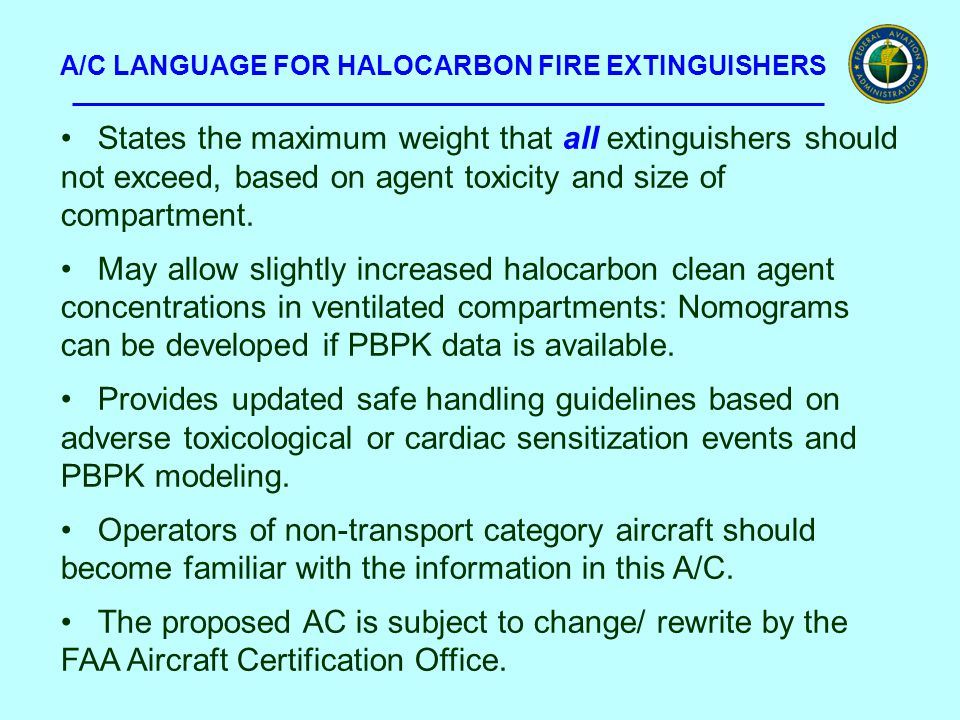A/C LANGUAGE FOR HALOCARBON FIRE EXTINGUISHERS States the maximum weight that all extinguishers should not exceed, based on agent toxicity and size of compartment.