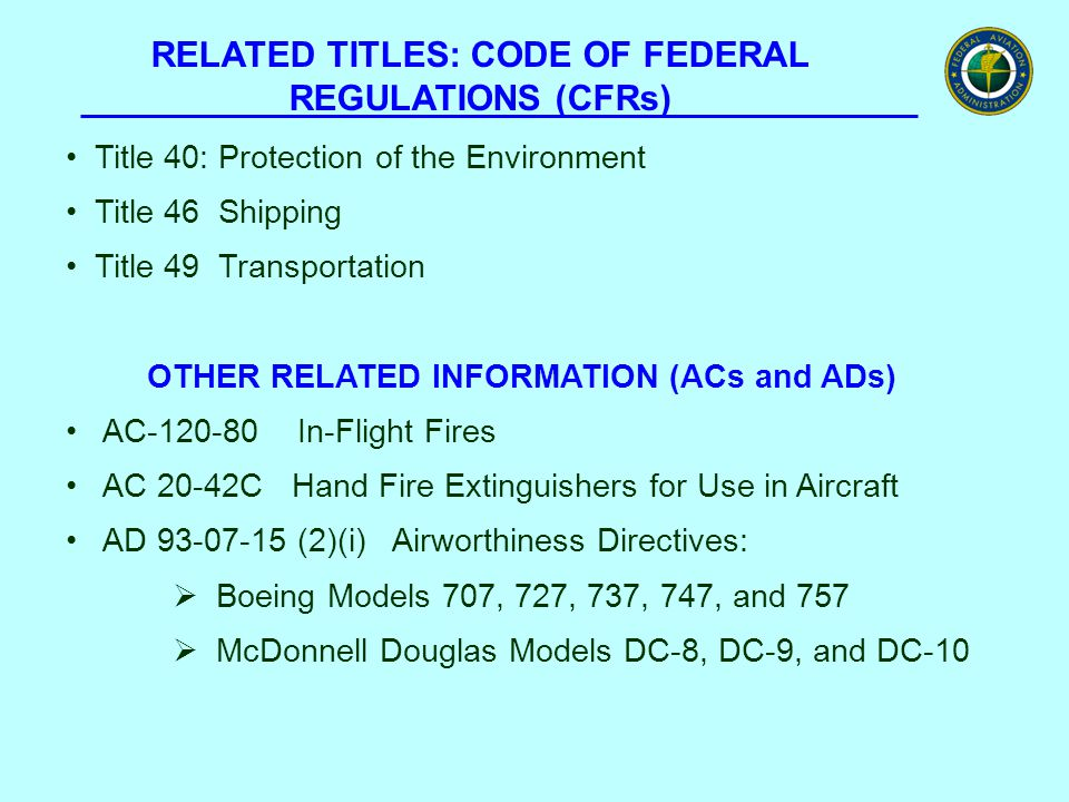 RELATED TITLES: CODE OF FEDERAL REGULATIONS (CFRs) Title 40: Protection of the Environment Title 46 Shipping Title 49 Transportation OTHER RELATED INF