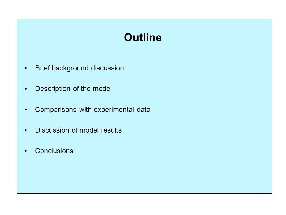 Outline Brief background discussion Description of the model Comparisons with experimental data Discussion of model results Conclusions