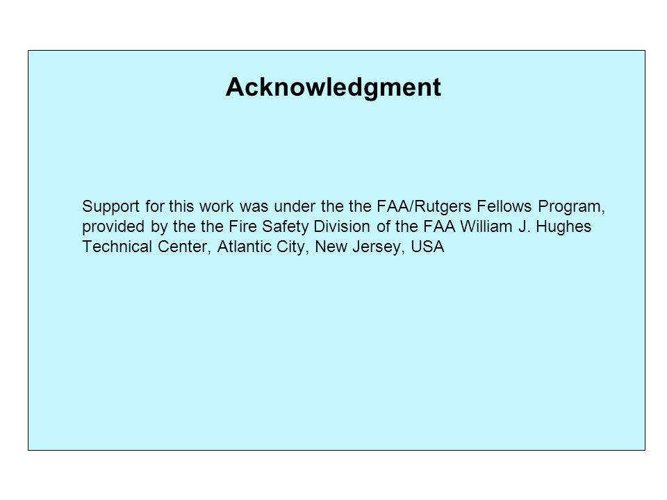 Acknowledgment Support for this work was under the the FAA/Rutgers Fellows Program, provided by the the Fire Safety Division of the FAA William J.
