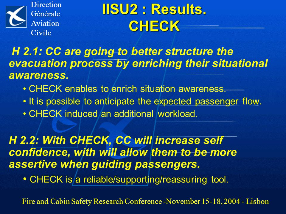 IISU2 : Results. CHECK H 2.1: CC are going to better structure the evacuation process by enriching their situational awareness. CHECK enables to enric