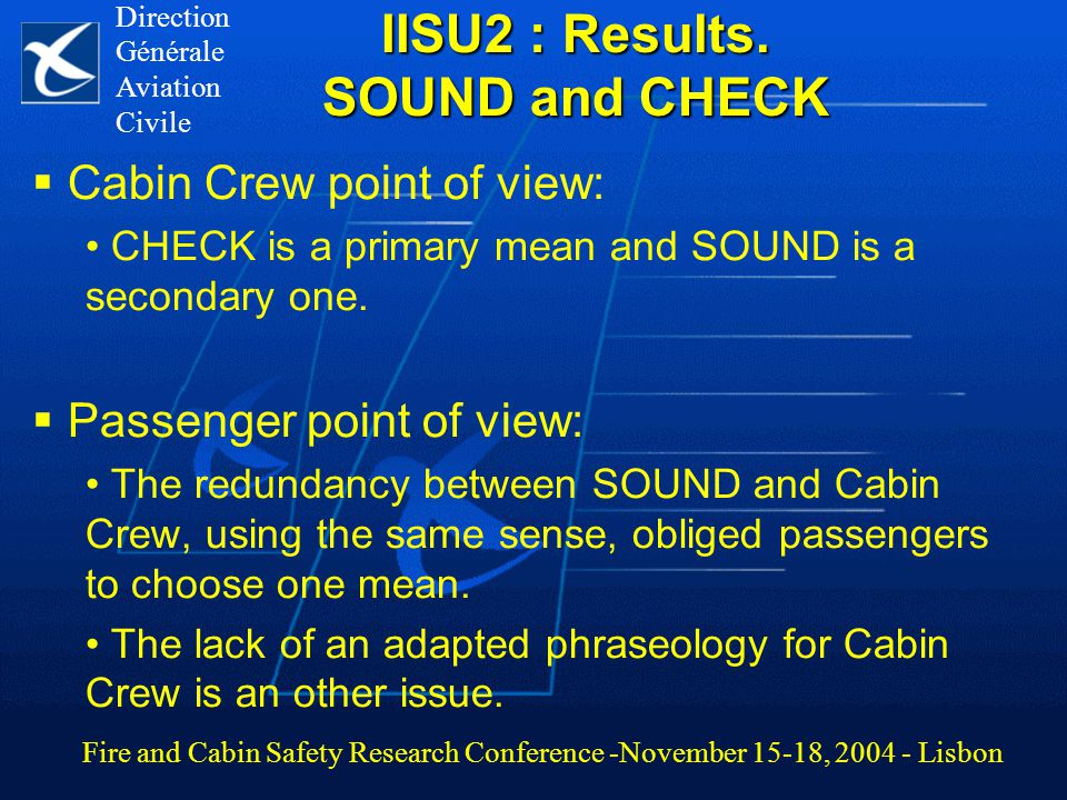 IISU2 : Results. SOUND and CHECK  Cabin Crew point of view: CHECK is a primary mean and SOUND is a secondary one.  Passenger point of view: The redu