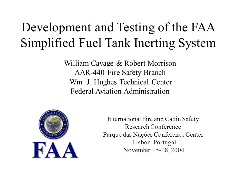 FAA Fuel Tank Inerting System____________________________________ AAR-440 Fire Safety R&D Test Article - Airbus A320 Airbus A320 Flight Test Vehicle –Original A320 from production start operated by Airbus for the purposes of research and development Fully Instrumented with extensive DAS capabilities Was modified to accommodate an inerting system in the cargo bay –Operated out of Airbus, France Flight Test World class mod and test center Instrumentation –Aircraft is Fully Instrumented Oxygen Sampling for OBIGGS performance Pressure Transducers and Thermocouples on System.