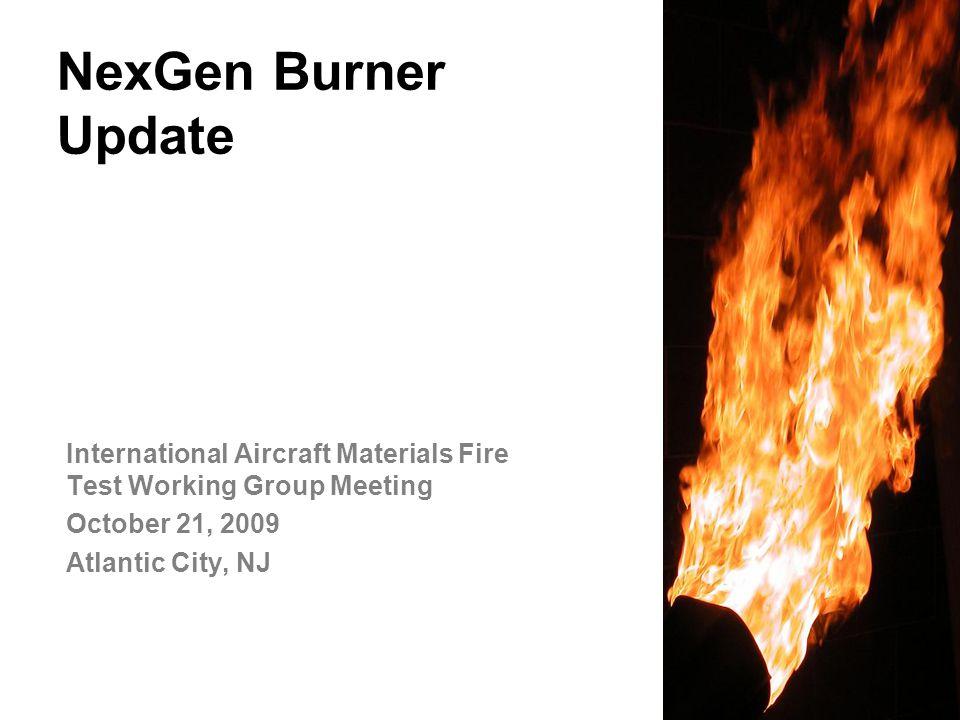 Federal Aviation Administration NexGen Burner Update International Aircraft Materials Fire Test Working Group Meeting October 21, 2009 Atlantic City, NJ