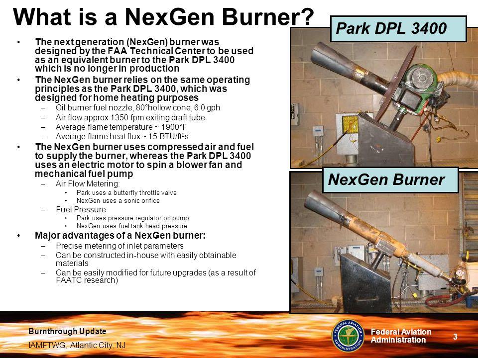 Burnthrough Update IAMFTWG, Atlantic City, NJ 3 Federal Aviation Administration What is a NexGen Burner.