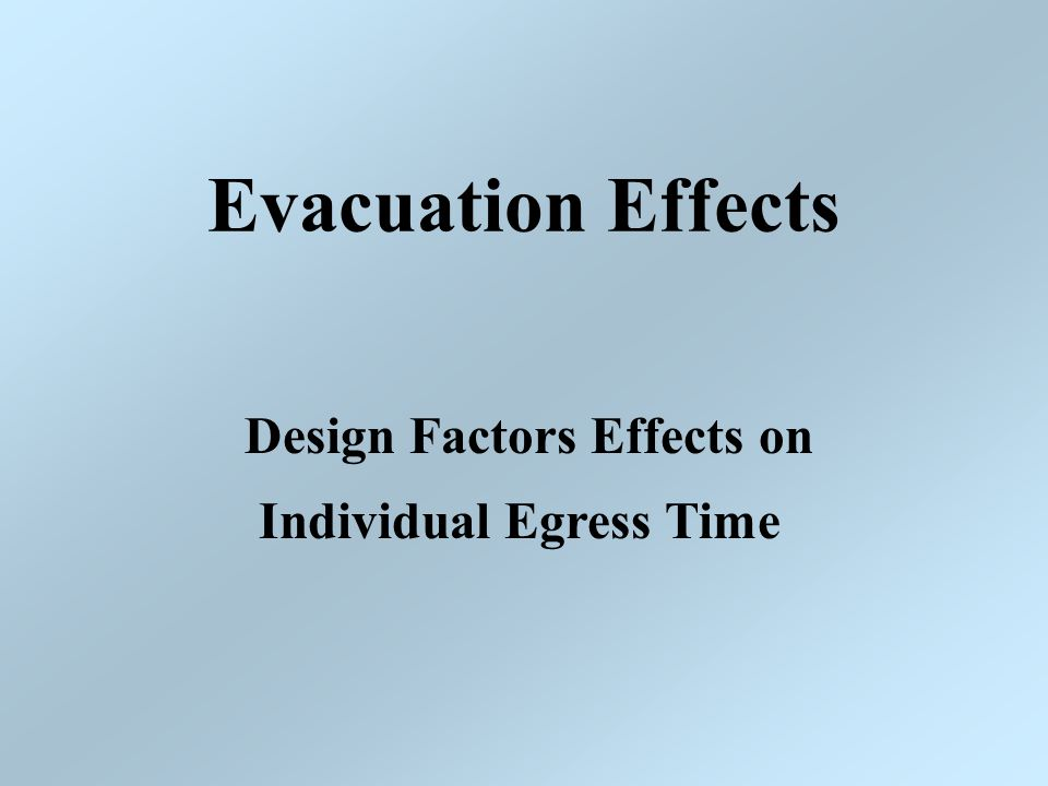 Evacuation Effects Design Factors Effects on Individual Egress Time