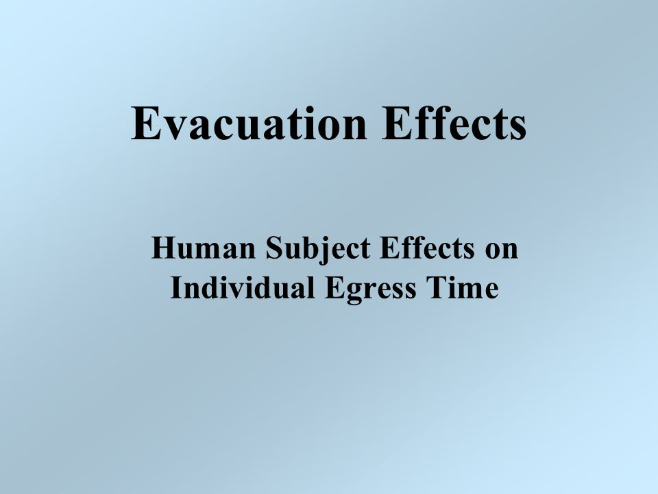 Human Subject Effects on Individual Egress Time Evacuation Effects