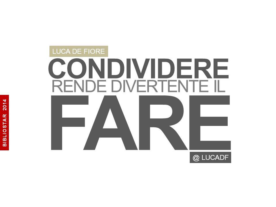 CONDIVIDERE RENDE DIVERTENTE IL FARE LUCA DE FIORE @ LUCADF BIBLIOSTAR 2014