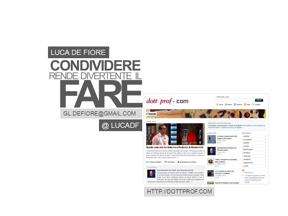 CONDIVIDERE RENDE DIVERTENTE IL FARE LUCA DE FIORE @ LUCADF GL.DEFIORE@GMAIL.COM HTTP://DOTTPROF.COM
