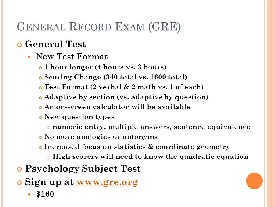 G ENERAL R ECORD E XAM (GRE) General Test New Test Format 1 hour longer (4 hours vs. 3 hours) Scoring Change (340 total vs. 1600 total) Test Format (2