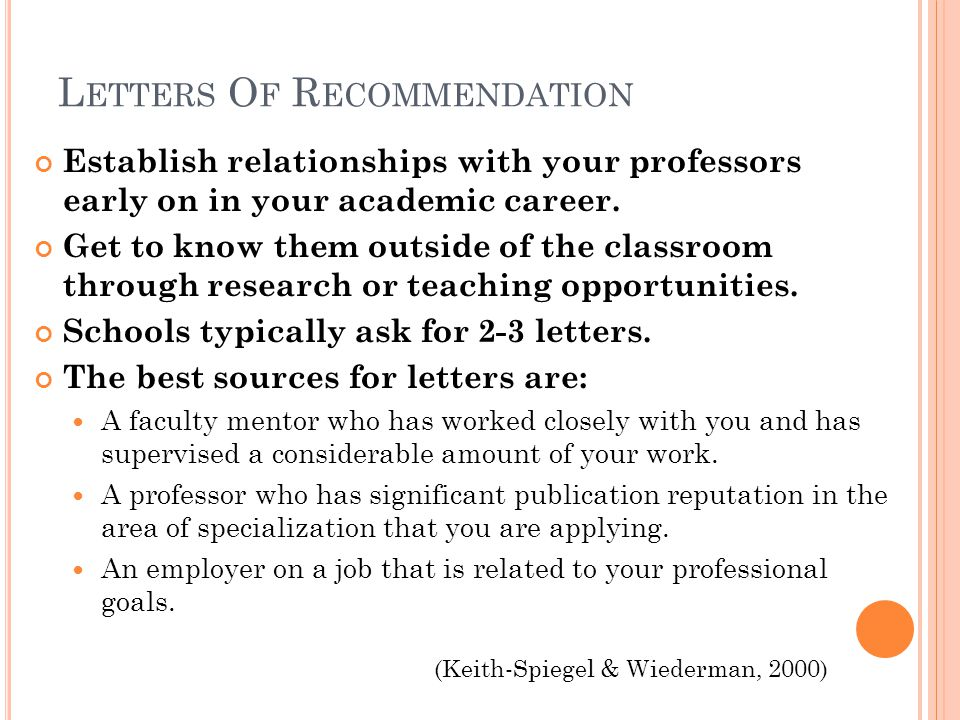 L ETTERS O F R ECOMMENDATION Establish relationships with your professors early on in your academic career. Get to know them outside of the classroom