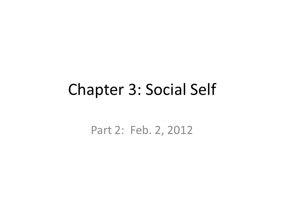 Chapter 3: Social Self Part 2: Feb. 2, 2012