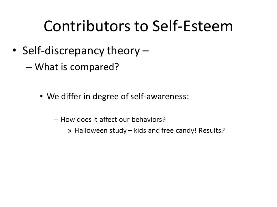 Contributors to Self-Esteem Self-discrepancy theory – – What is compared.
