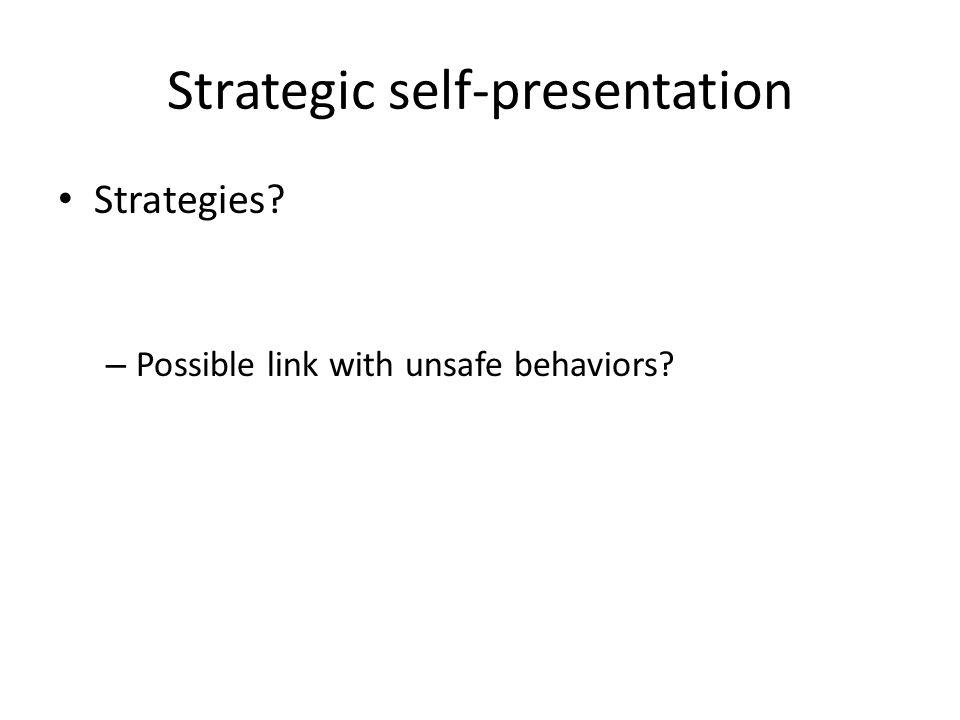 Strategic self-presentation Strategies? – Possible link with unsafe behaviors?