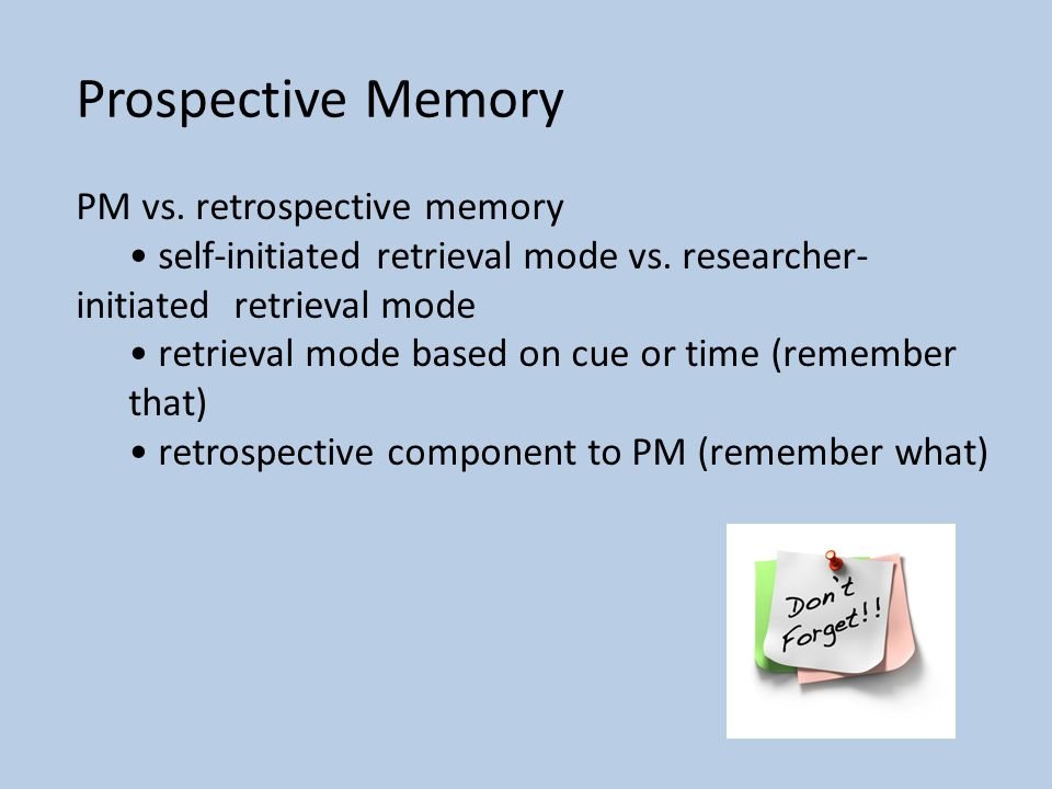 Prospective Memory PM vs. retrospective memory self-initiated retrieval mode vs.