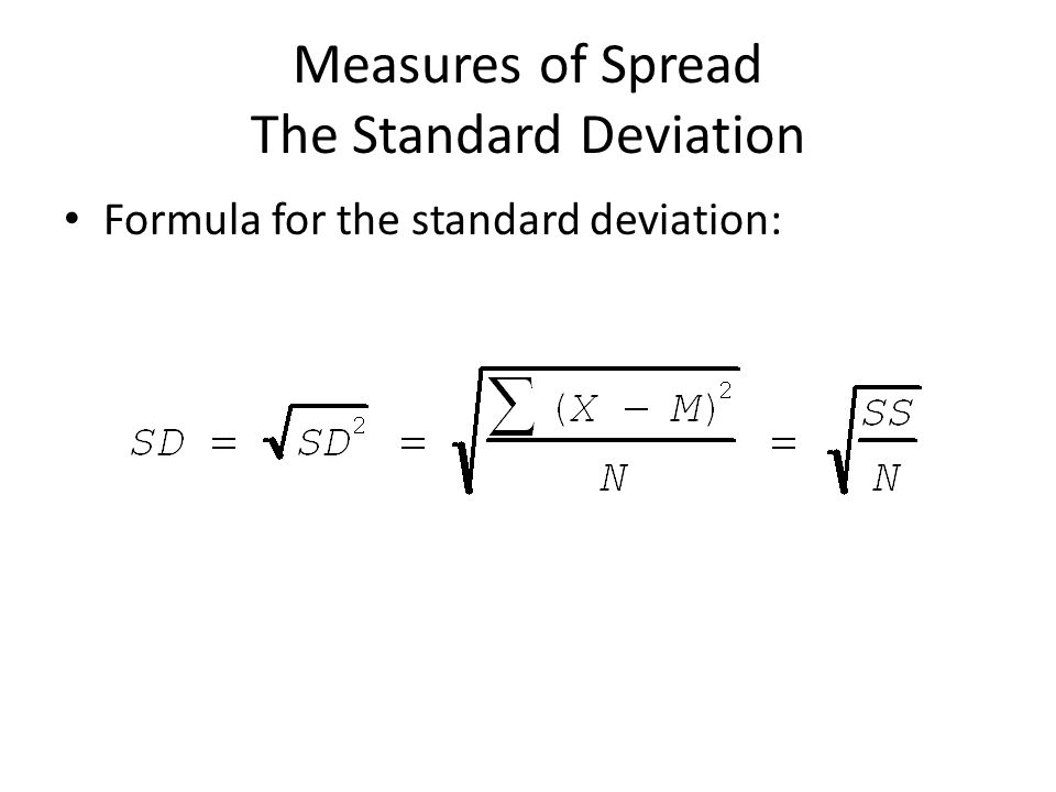 Measures of Spread The Standard Deviation Formula for the standard deviation: