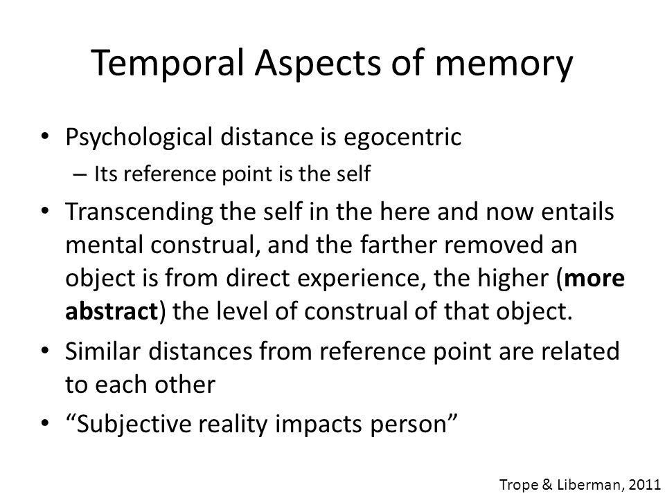 Mental Construals – Temporal Aspects 5 days ago5 years ago5 days from now5 years from now More abstractLess abstract More abstract Trope & Liberman, 2011