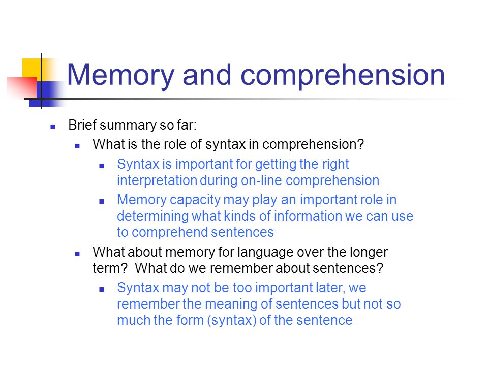 Memory and comprehension Brief summary so far: What is the role of syntax in comprehension? Syntax is important for getting the right interpretation d