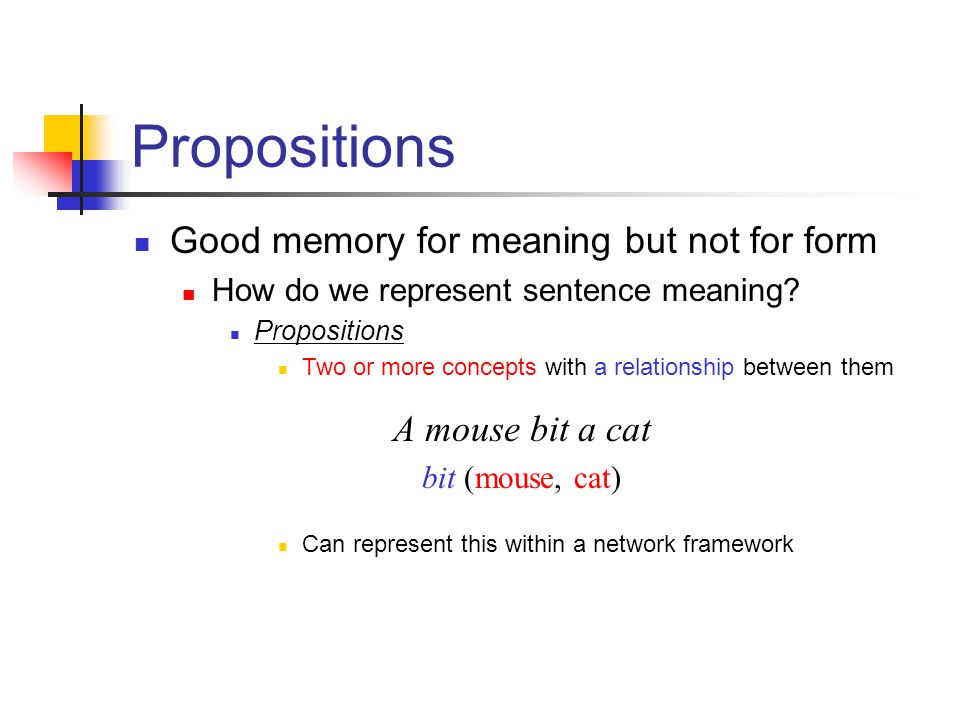 Propositions A mouse bit a cat bit (mouse, cat) Good memory for meaning but not for form How do we represent sentence meaning? Propositions Two or mor