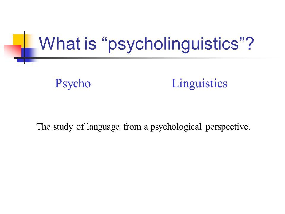 What is psycholinguistics .