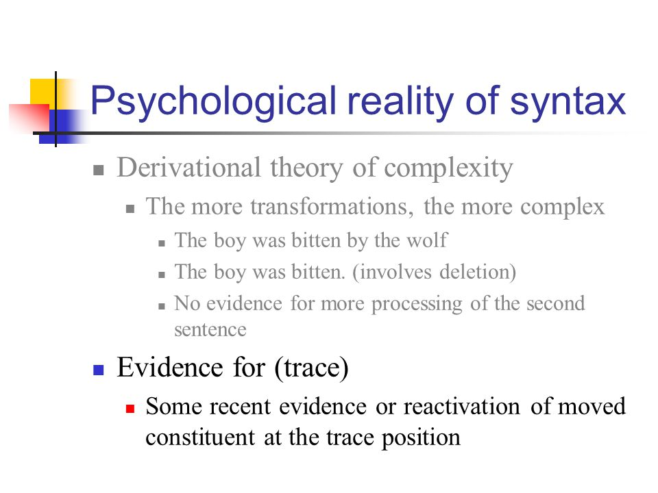 Psychological reality of syntax Derivational theory of complexity The more transformations, the more complex The boy was bitten by the wolf The boy wa