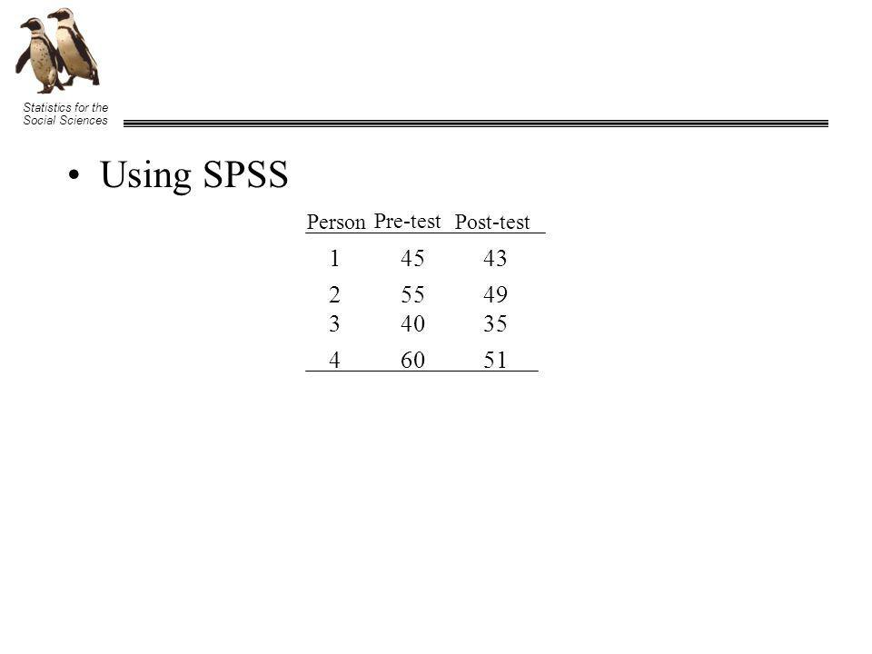 Statistics for the Social Sciences Using SPSS Person Pre-test Post-test 1 2 3 4 45 55 40 60 43 49 35 51