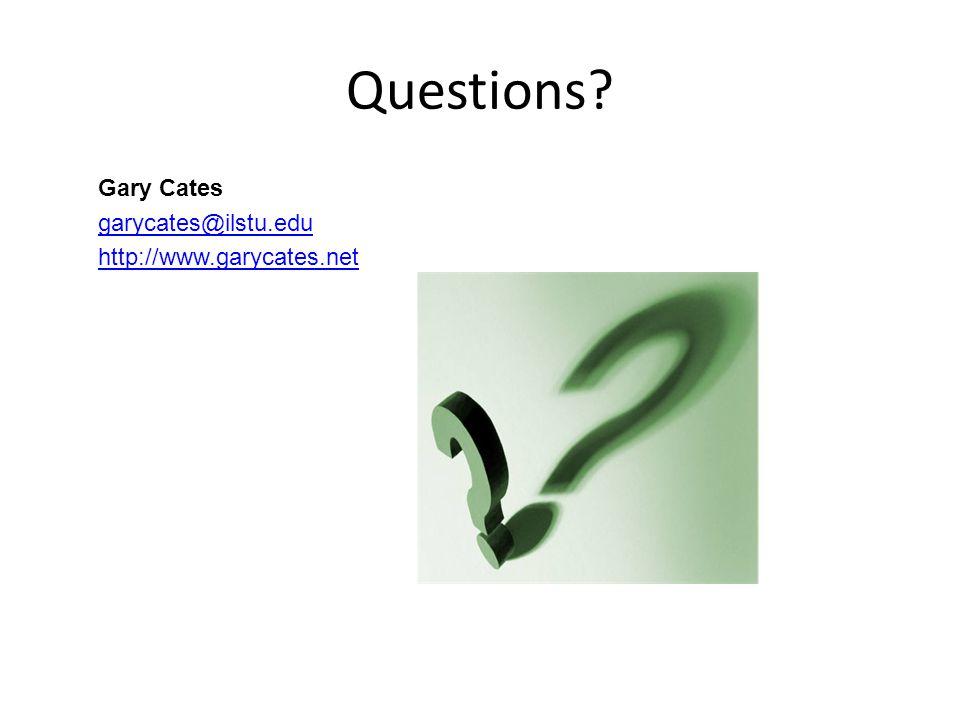 Questions Gary Cates garycates@ilstu.edu http://www.garycates.net
