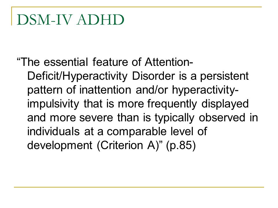 """DSM-IV ADHD """"The essential feature of Attention- Deficit/Hyperactivity Disorder is a persistent pattern of inattention and/or hyperactivity- impulsivi"""