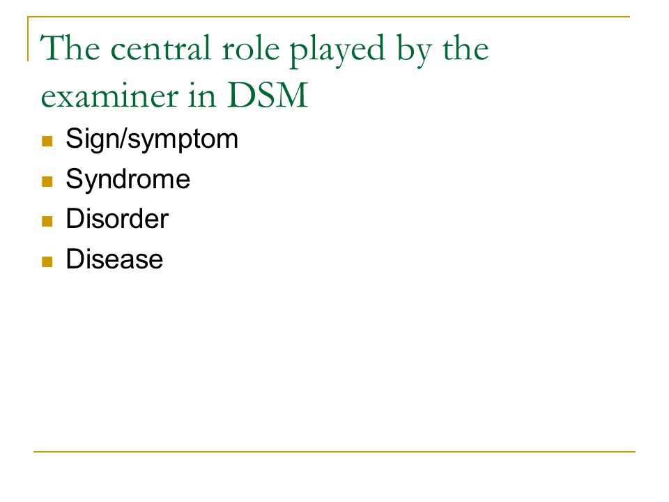 The central role played by the examiner in DSM Sign/symptom Syndrome Disorder Disease