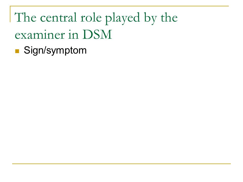 The central role played by the examiner in DSM Sign/symptom