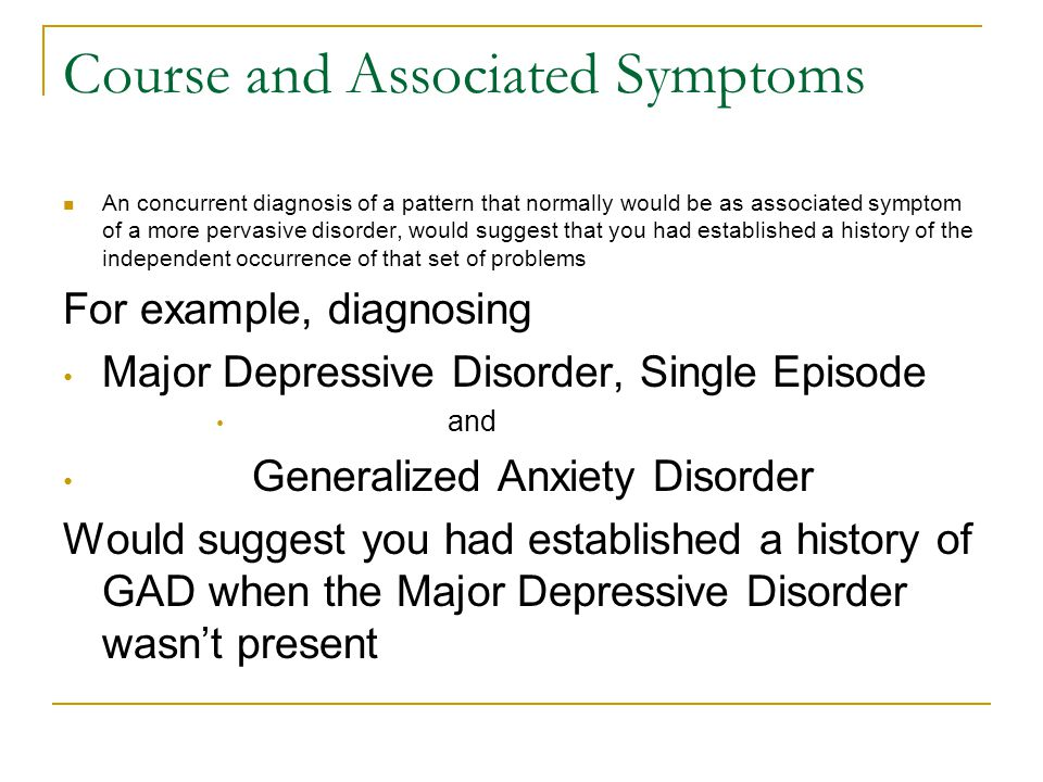 Course and Associated Symptoms An concurrent diagnosis of a pattern that normally would be as associated symptom of a more pervasive disorder, would s