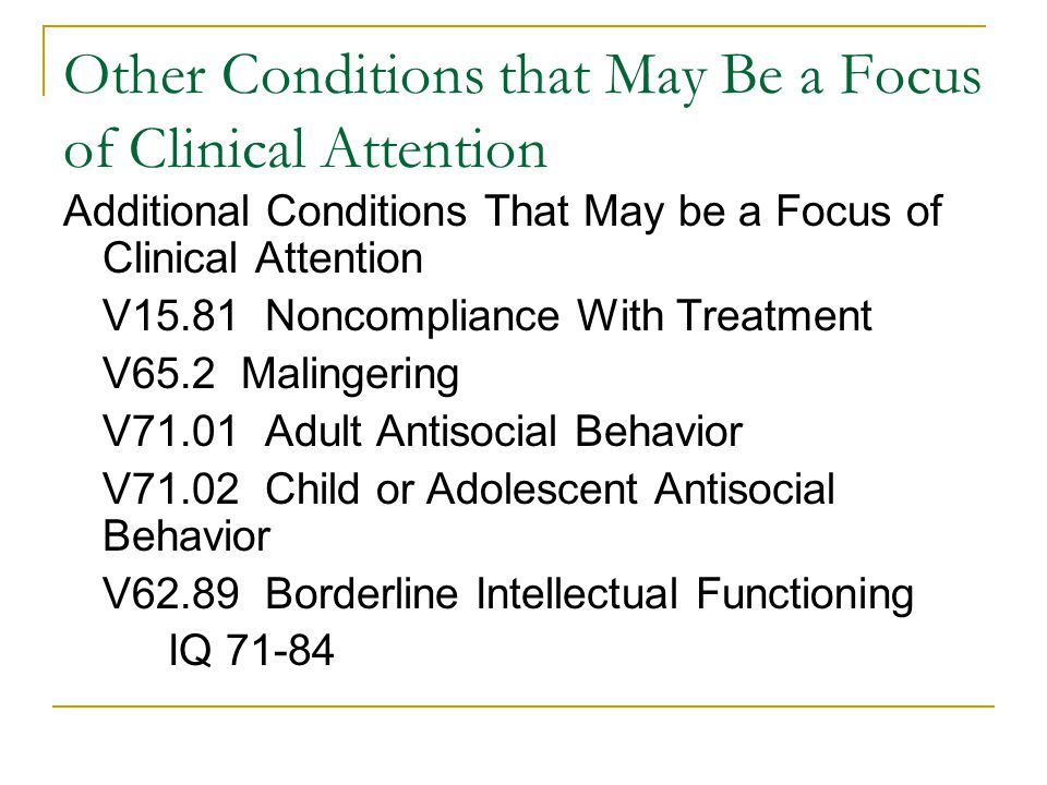 Other Conditions that May Be a Focus of Clinical Attention Additional Conditions That May be a Focus of Clinical Attention V15.81 Noncompliance With T