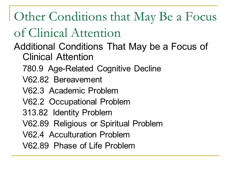 Other Conditions that May Be a Focus of Clinical Attention Additional Conditions That May be a Focus of Clinical Attention 780.9 Age-Related Cognitive